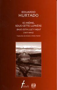 Ici même, sous cette lumière/ Bajo esta luz y aquí (1977-2003)