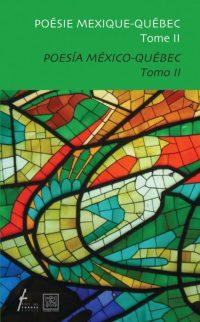 Poésie Mexico-Québec, tome II / Poesía México-Quebec, tomo II