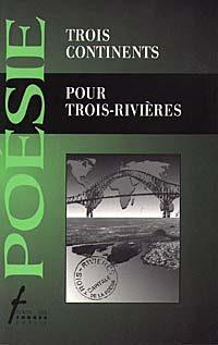 Trois continents pour Trois-Rivières suivi de Capitale de la poésie